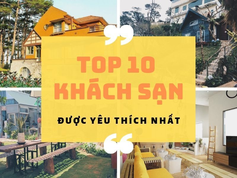 Top 10 khách sạn Đà Lạt được yêu thích nhất
